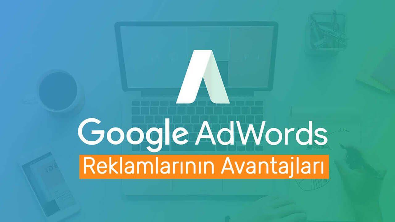 Google Adwords Reklamlarının Avantajları